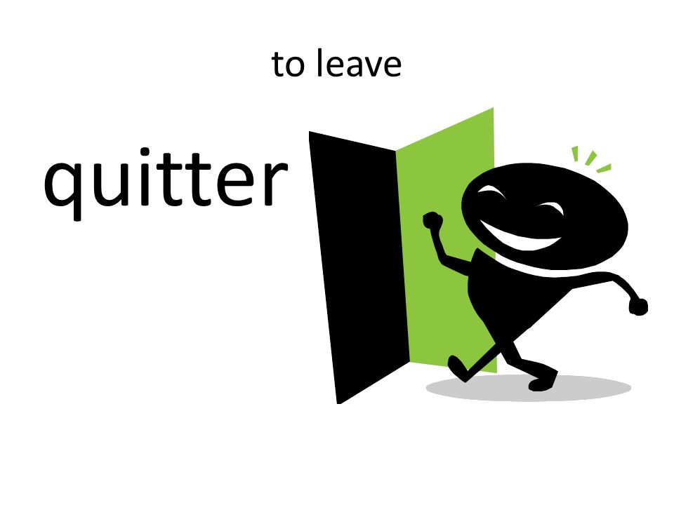 to leave quitter
