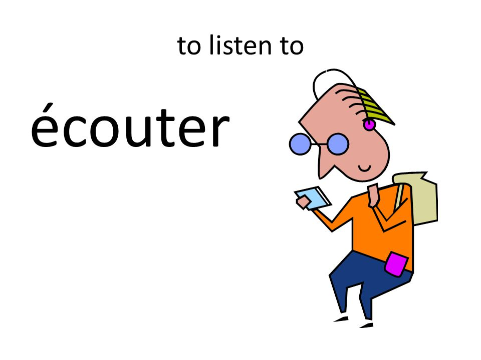 to listen to écouter