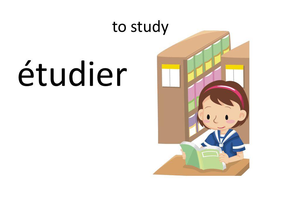 to study étudier