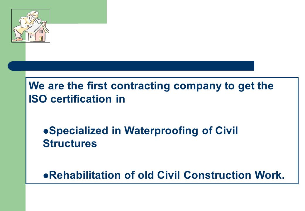 We are the first contracting company to get the ISO certification in Specialized in Waterproofing of Civil Structures Rehabilitation of old Civil Construction Work.