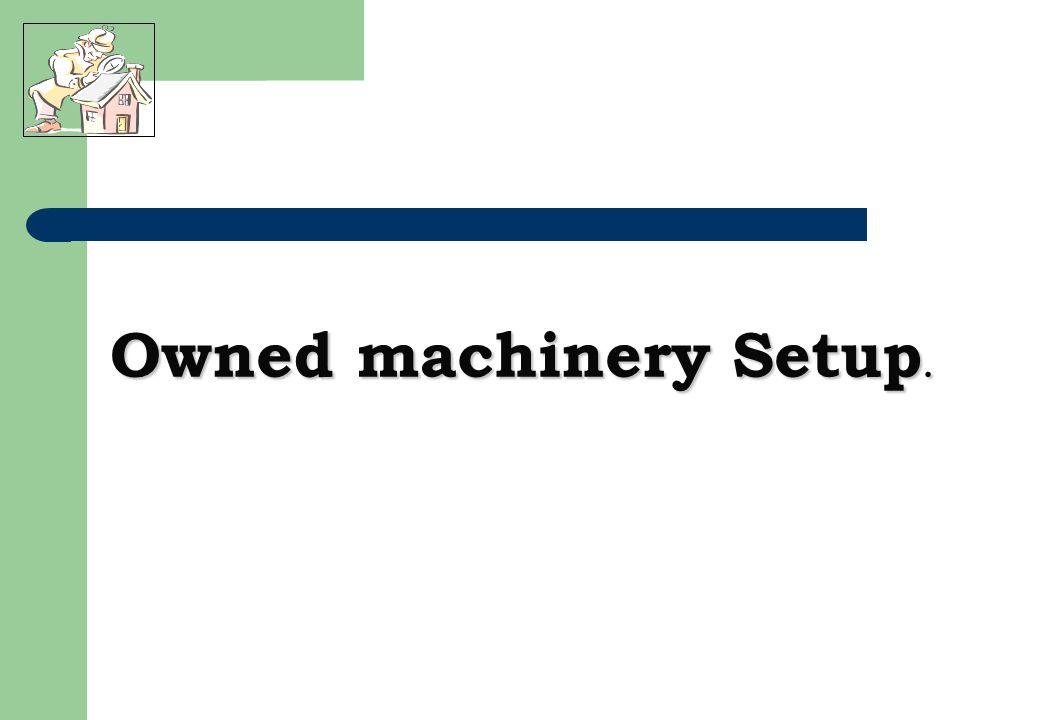 Owned machinery Setup.