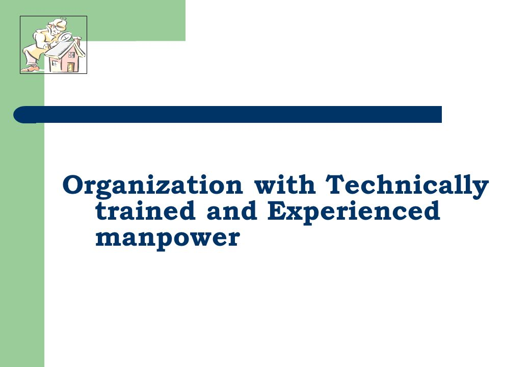 Organization with Technically trained and Experienced manpower