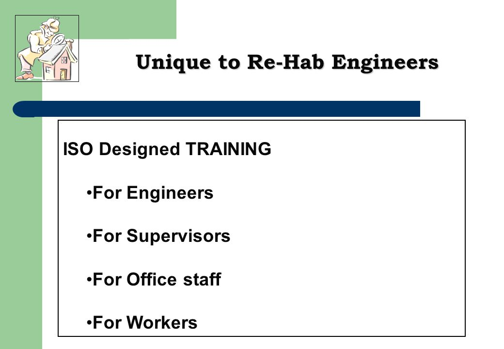 ISO Designed TRAINING For Engineers For Supervisors For Office staff For Workers Unique to Re-Hab Engineers