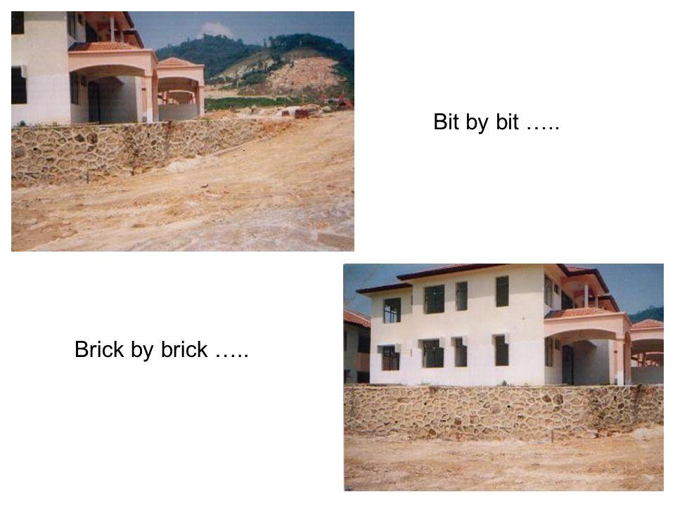 Bit by bit ….. Brick by brick …..