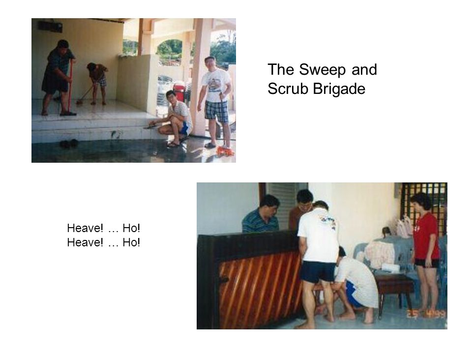 The Sweep and Scrub Brigade Heave! … Ho!