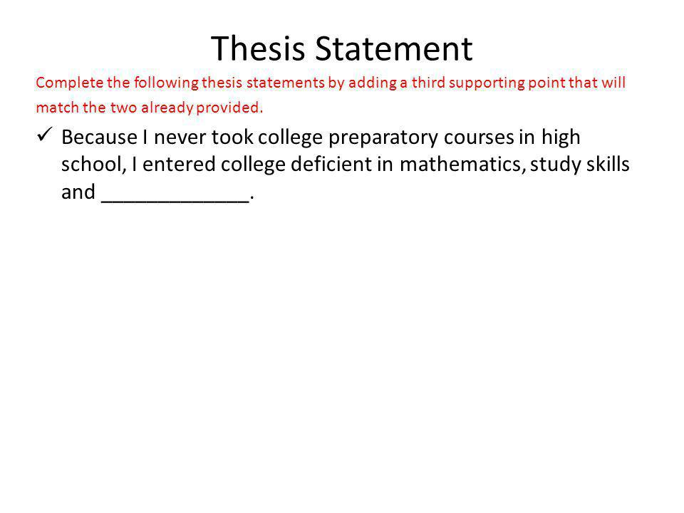 Thesis Statement Complete the following thesis statements by adding a third supporting point that will match the two already provided. Because I never