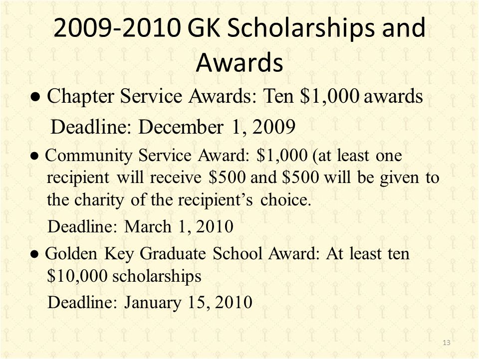 2009-2010 GK Scholarships and Awards ● Chapter Service Awards: Ten $1,000 awards Deadline: December 1, 2009 ● Community Service Award: $1,000 (at leas