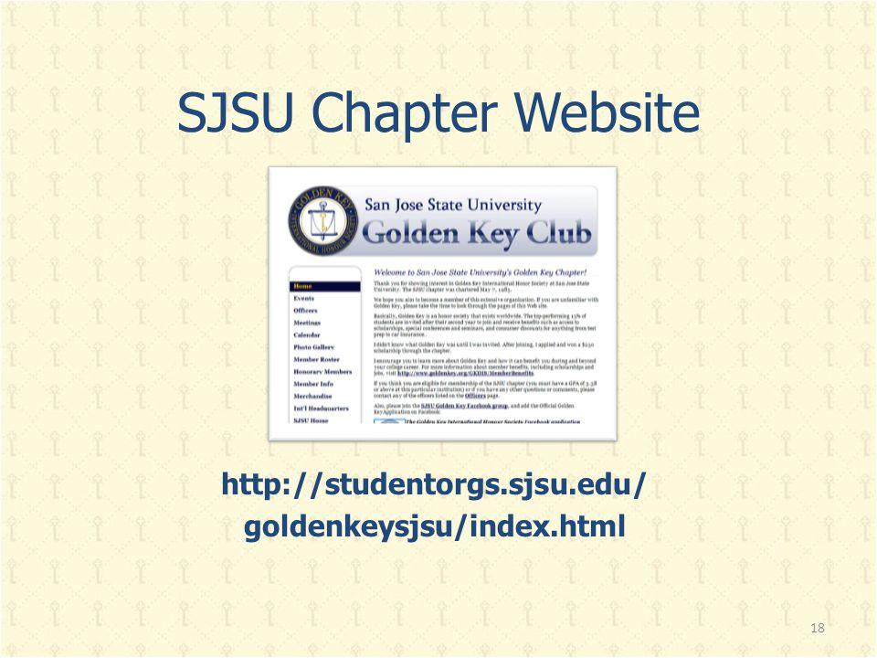 SJSU Chapter Website http://studentorgs.sjsu.edu/ goldenkeysjsu/index.html 18