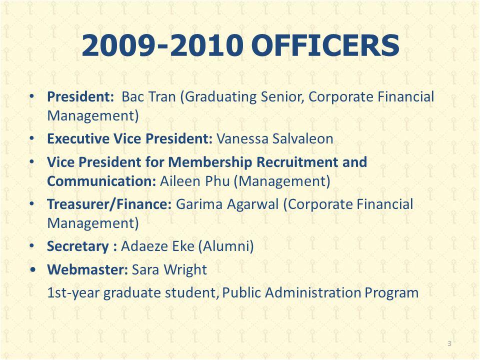 2009-2010 OFFICERS President: Bac Tran (Graduating Senior, Corporate Financial Management) Executive Vice President: Vanessa Salvaleon Vice President