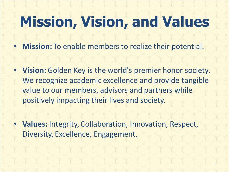 Mission, Vision, and Values Mission: To enable members to realize their potential. Vision: Golden Key is the world's premier honor society. We recogni