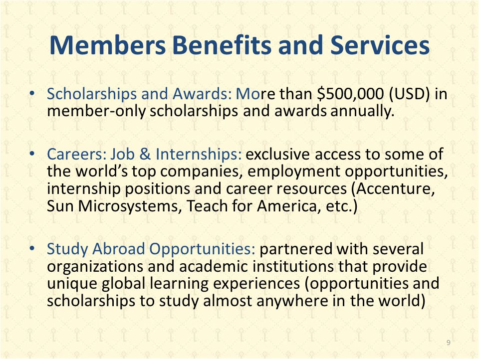 Members Benefits and Services Scholarships and Awards: More than $500,000 (USD) in member-only scholarships and awards annually. Careers: Job & Intern