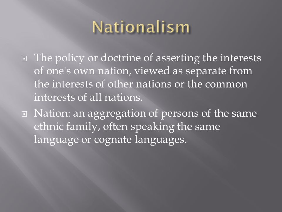  The policy or doctrine of asserting the interests of one's own nation, viewed as separate from the interests of other nations or the common interest