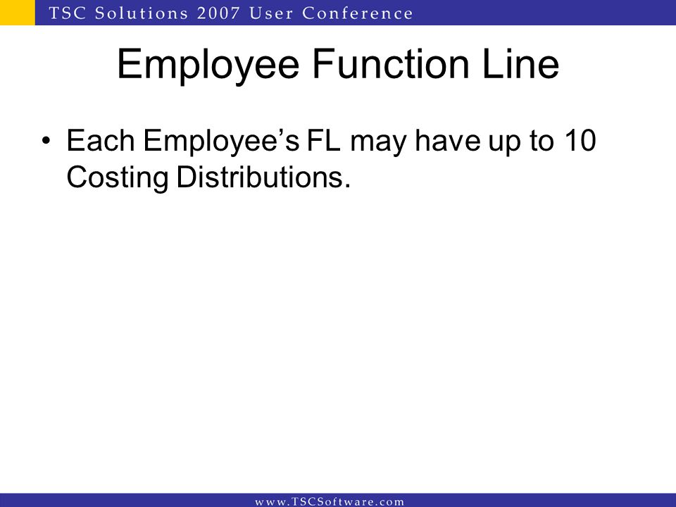 Employee Function Line Each Employee's FL may have up to 10 Costing Distributions.