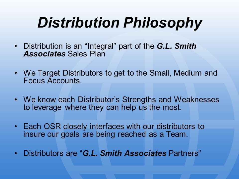 Distribution Philosophy Distribution is an Integral part of the G.L.