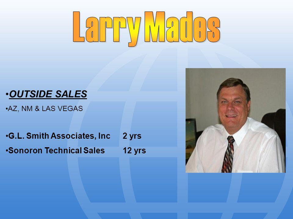 OUTSIDE SALES AZ, NM & LAS VEGAS G.L. Smith Associates, Inc2 yrs Sonoron Technical Sales12 yrs