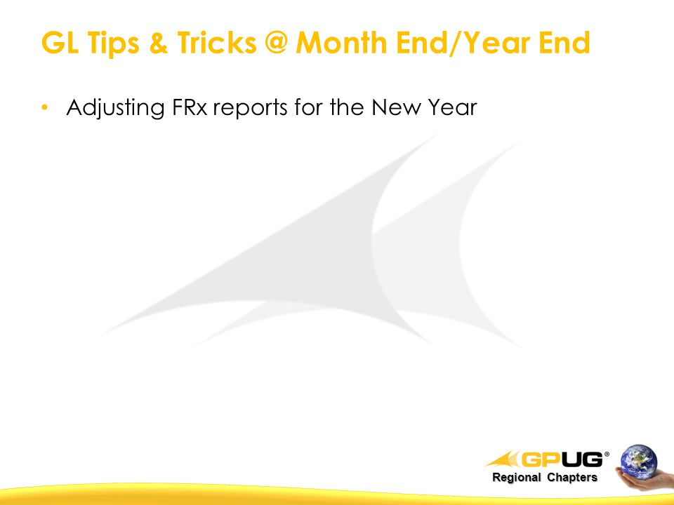 Regional Chapters GL Tips & Tricks @ Month End/Year End Adjusting FRx reports for the New Year