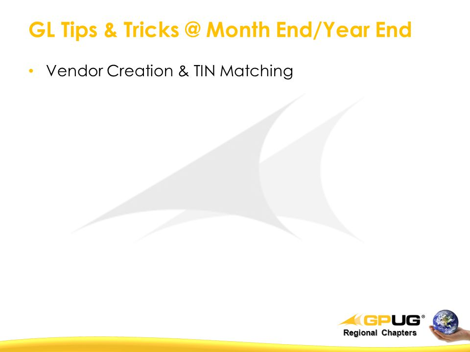 Regional Chapters GL Tips & Tricks @ Month End/Year End Vendor Creation & TIN Matching