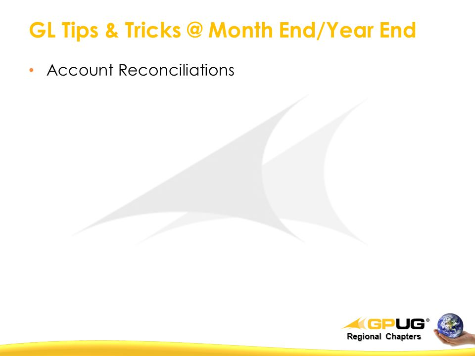 Regional Chapters GL Tips & Tricks @ Month End/Year End Account Reconciliations