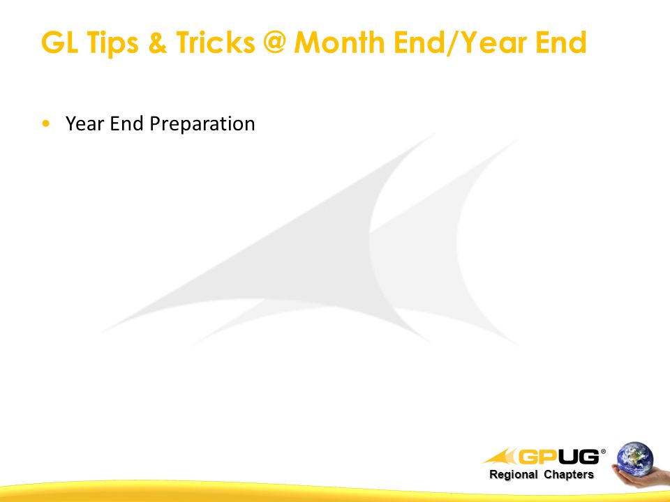 Regional Chapters GL Tips & Tricks @ Month End/Year End Year End Preparation