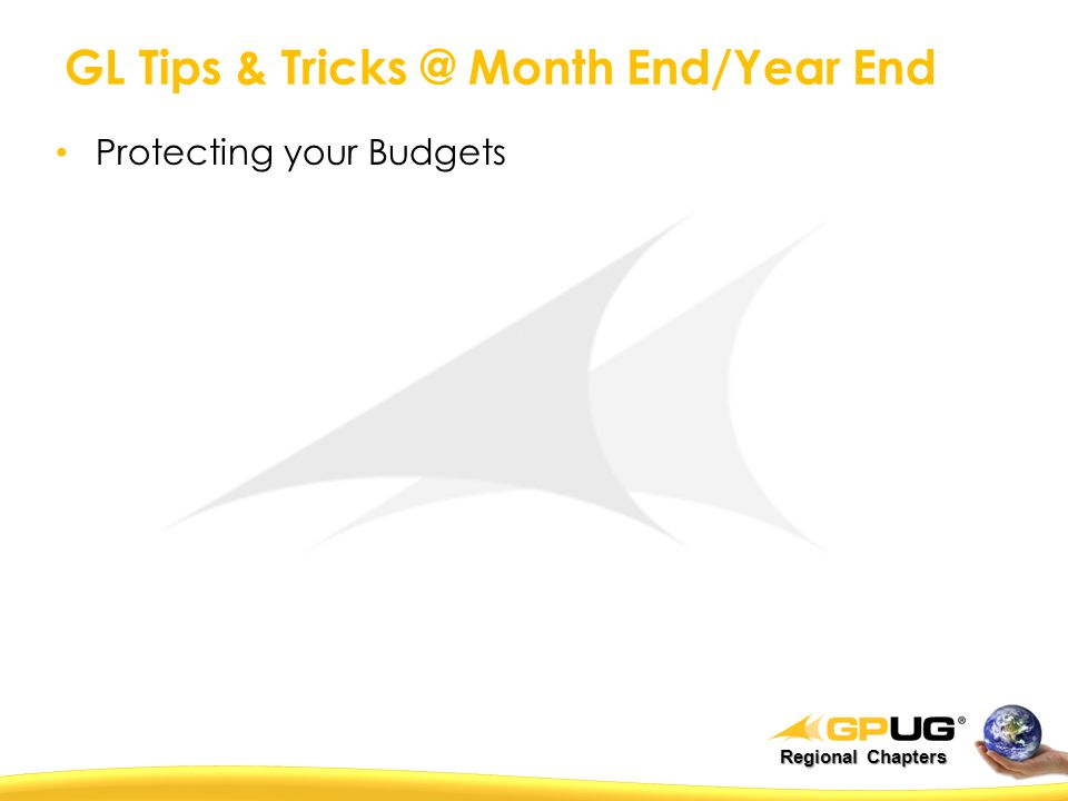 Regional Chapters GL Tips & Tricks @ Month End/Year End Protecting your Budgets