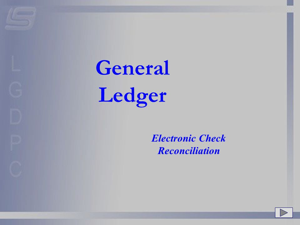 General Ledger Electronic Check Reconciliation