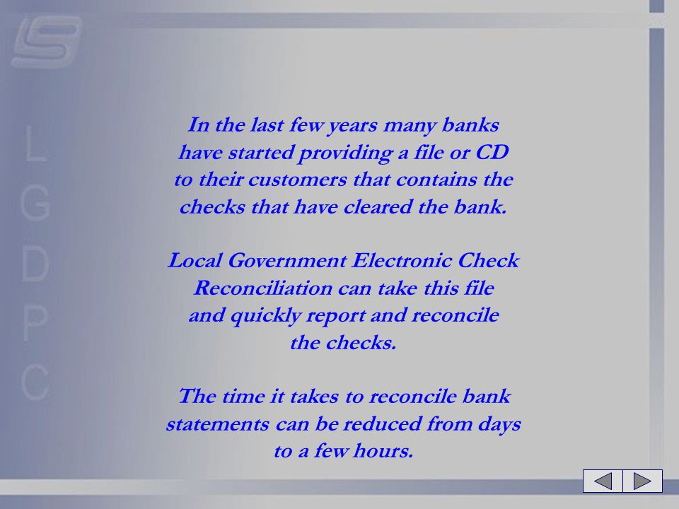 In the last few years many banks have started providing a file or CD to their customers that contains the checks that have cleared the bank. Local Gov