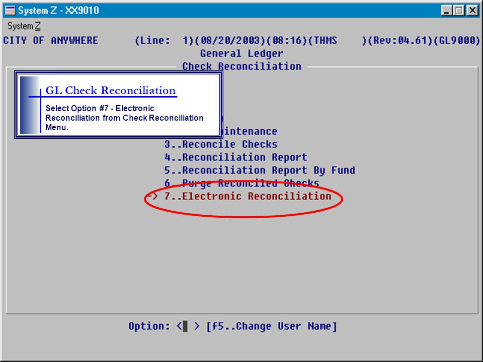 GL Check Reconciliation Select Option #7 - Electronic Reconciliation from Check Reconciliation Menu.