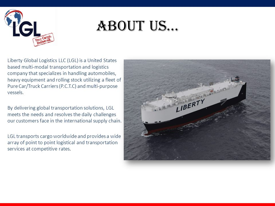 About us… Liberty Global Logistics LLC (LGL) is a United States based multi-modal transportation and logistics company that specializes in handling au