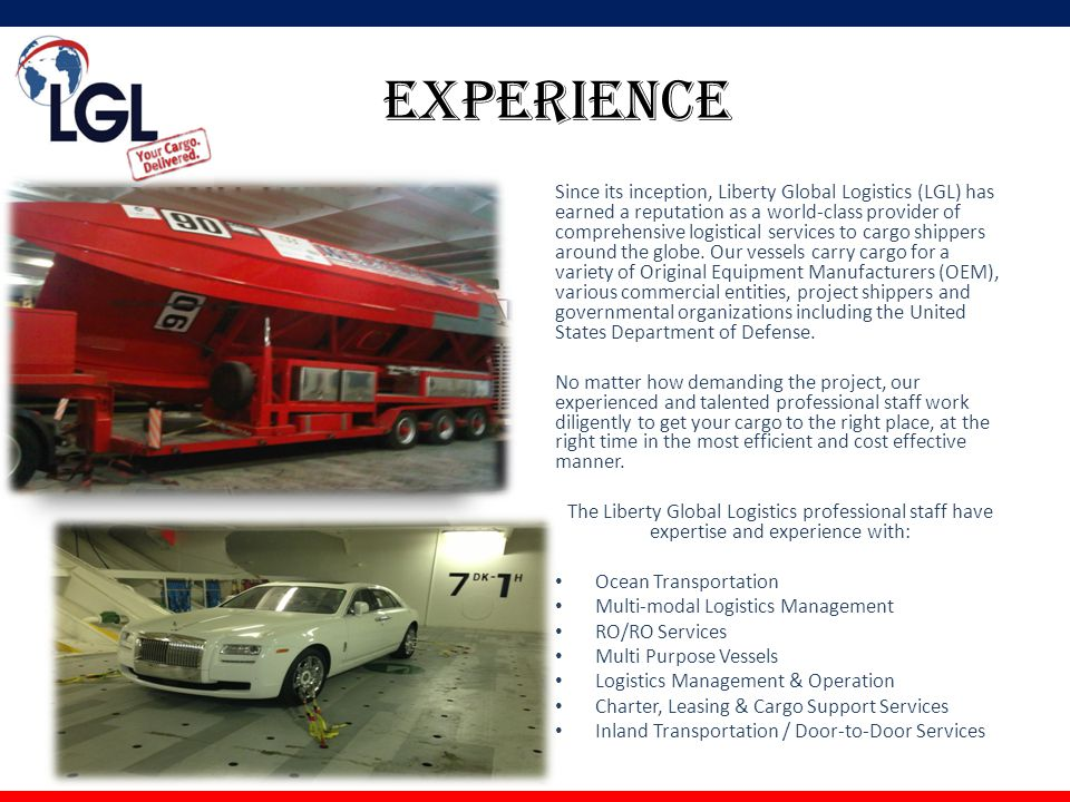 experience Since its inception, Liberty Global Logistics (LGL) has earned a reputation as a world-class provider of comprehensive logistical services