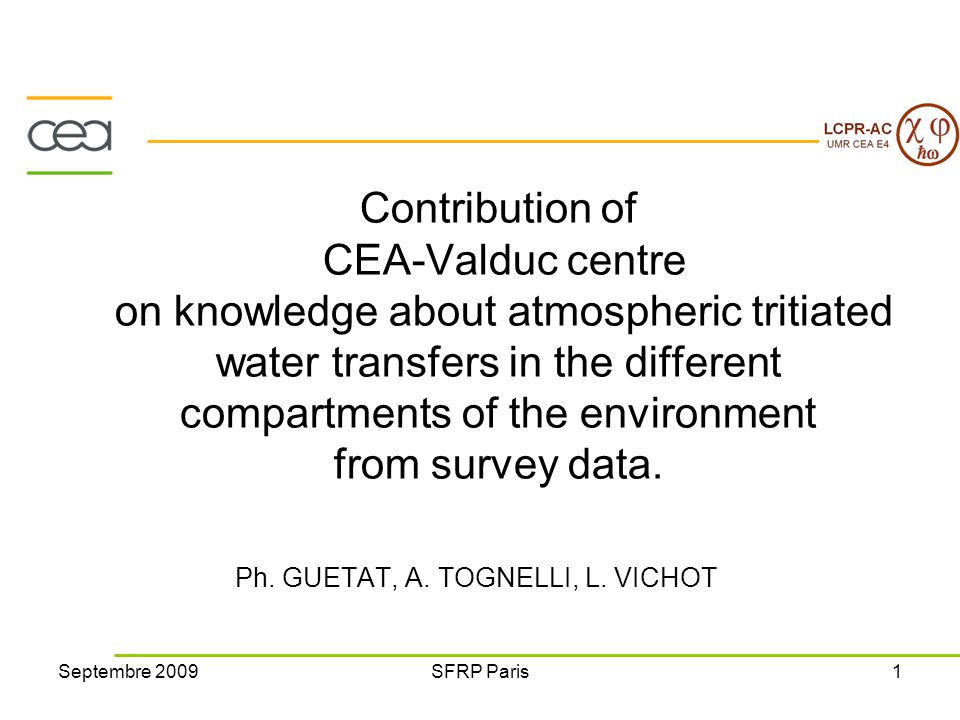 Septembre 2009SFRP Paris1 Contribution of CEA-Valduc centre on knowledge about atmospheric tritiated water transfers in the different compartments of the environment from survey data.