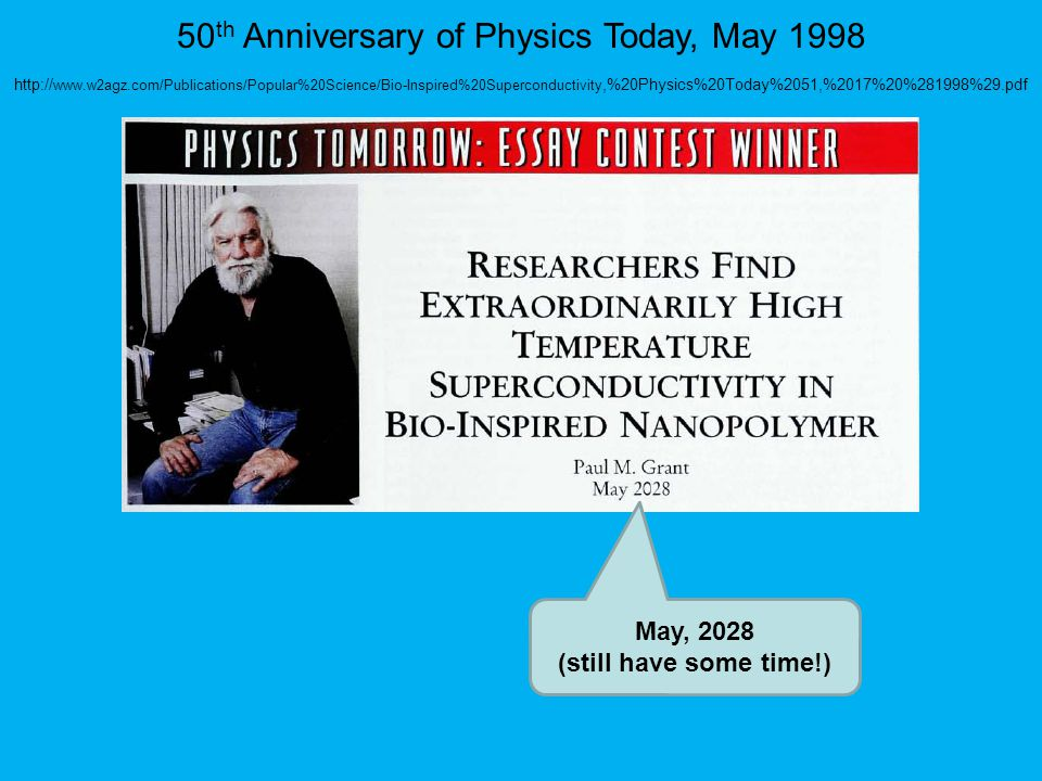 May, 2028 (still have some time!) 50 th Anniversary of Physics Today, May 1998 http:// www.w2agz.com/Publications/Popular%20Science/Bio-Inspired%20Superconductivity,%20Physics%20Today%2051,%2017%20%281998%29.pdf
