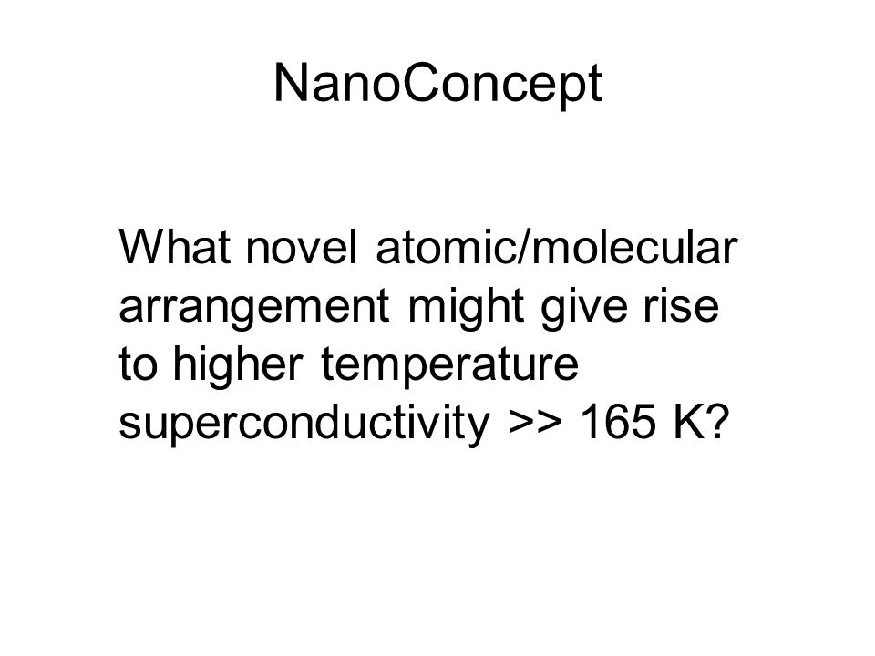 NanoConcept What novel atomic/molecular arrangement might give rise to higher temperature superconductivity >> 165 K