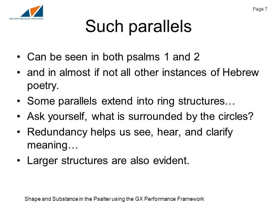 Shape and Substance in the Psalter using the GX Performance Framework Page 7 Such parallels Can be seen in both psalms 1 and 2 and in almost if not all other instances of Hebrew poetry.