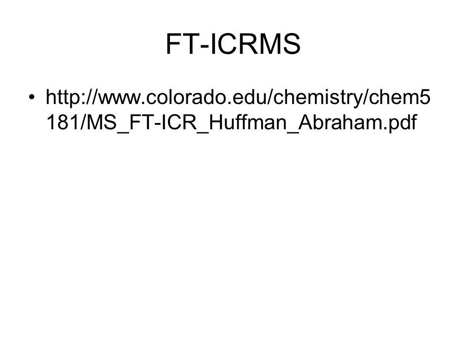 FT-ICRMS http://www.colorado.edu/chemistry/chem5 181/MS_FT-ICR_Huffman_Abraham.pdf