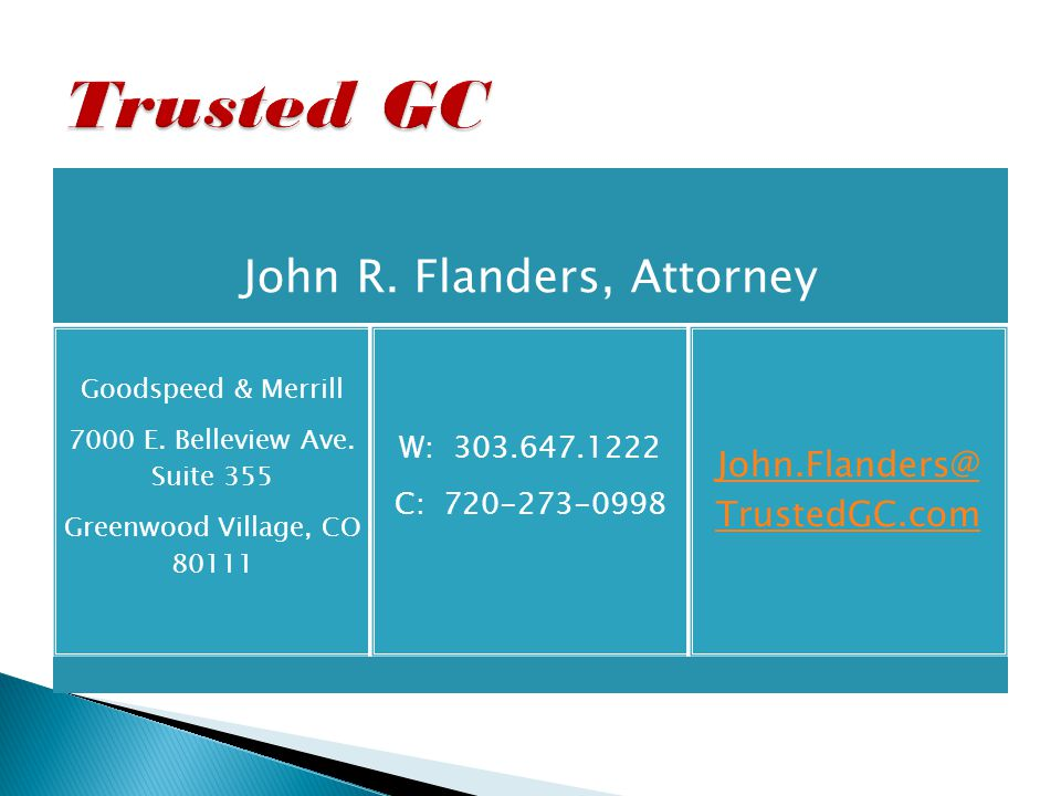 John R. Flanders, Attorney Goodspeed & Merrill 7000 E. Belleview Ave. Suite 355 Greenwood Village, CO 80111 W: 303.647.1222 C: 720-273-0998 John.Fland