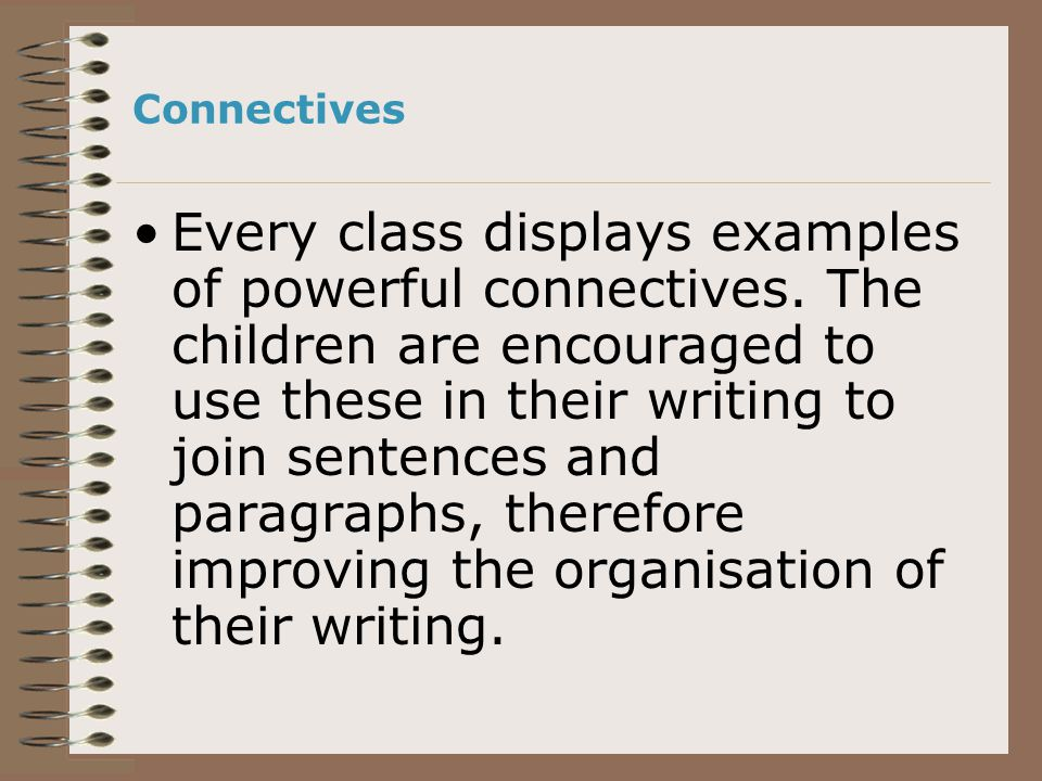 Connectives Every class displays examples of powerful connectives.