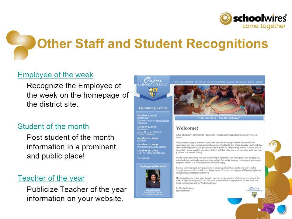Other Staff and Student Recognitions Employee of the week Recognize the Employee of the week on the homepage of the district site. Student of the mont