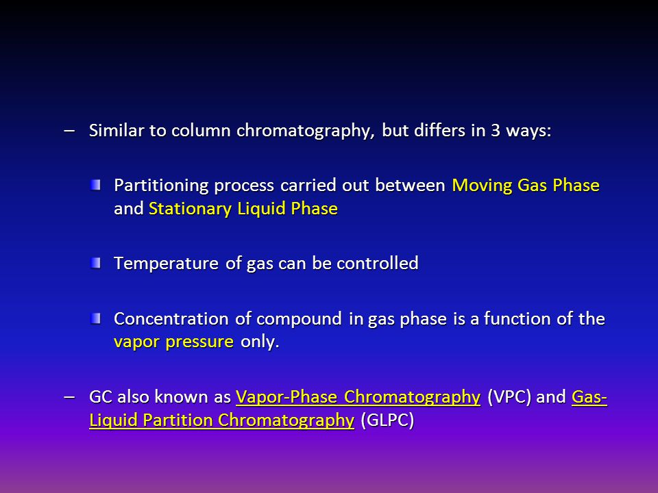 –Similar to column chromatography, but differs in 3 ways: Partitioning process carried out between Moving Gas Phase and Stationary Liquid Phase Temper
