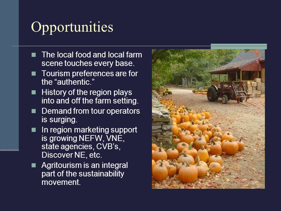 Opportunities The local food and local farm scene touches every base.