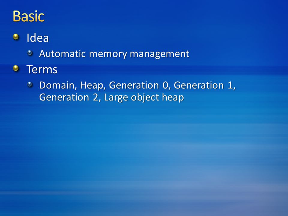 Idea Automatic memory management Terms Domain, Heap, Generation 0, Generation 1, Generation 2, Large object heap