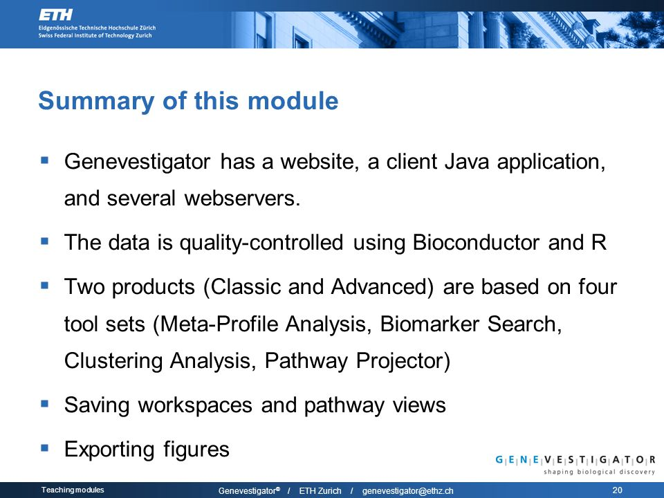 Teaching modules Genevestigator ® / ETH Zurich / genevestigator@ethz.ch 20 Summary of this module  Genevestigator has a website, a client Java application, and several webservers.