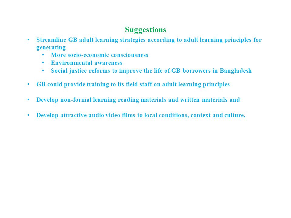 Suggestions Streamline GB adult learning strategies according to adult learning principles for generating More socio-economic consciousness Environmen
