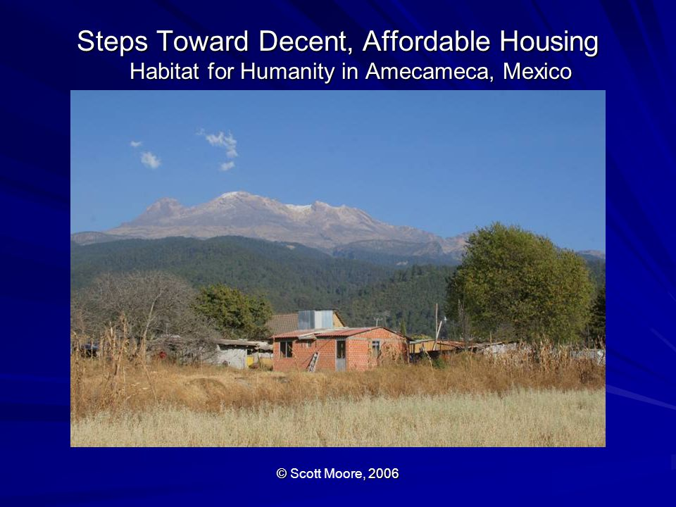 Steps Toward Decent, Affordable Housing Habitat for Humanity in Amecameca, Mexico ©, 2006 © Scott Moore, 2006