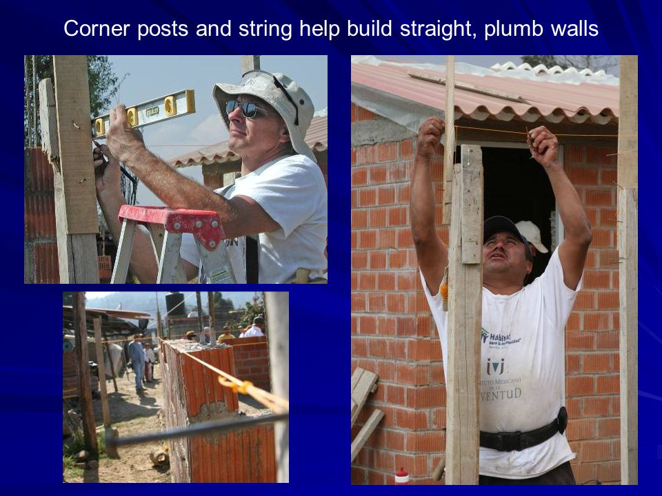 Corner posts and string help build straight, plumb walls
