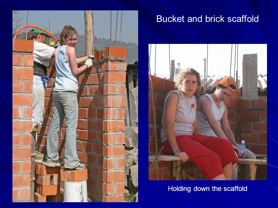 Bucket and brick scaffold Holding down the scaffold