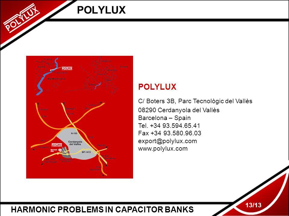 HARMONIC PROBLEMS IN CAPACITOR BANKS 13/13 POLYLUX C/ Boters 3B, Parc Tecnològic del Vallès 08290 Cerdanyola del Vallès Barcelona – Spain Tel.