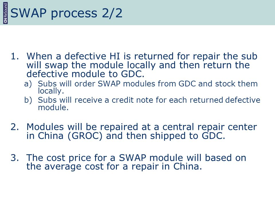 SWAP process 2/2 1.When a defective HI is returned for repair the sub will swap the module locally and then return the defective module to GDC. a)Subs
