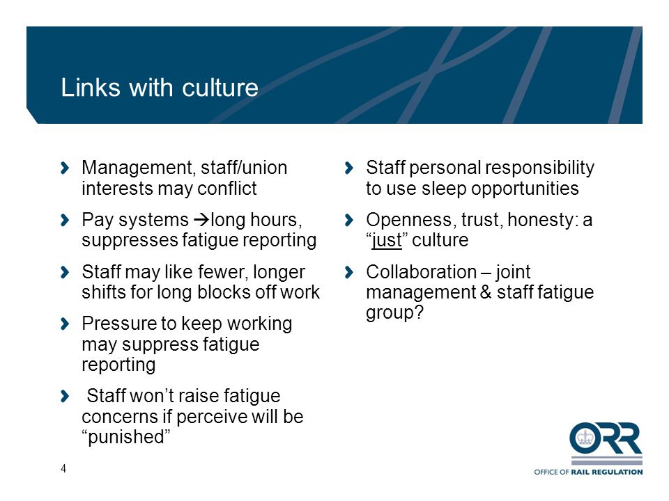 4 Links with culture Management, staff/union interests may conflict Pay systems  long hours, suppresses fatigue reporting Staff may like fewer, longe
