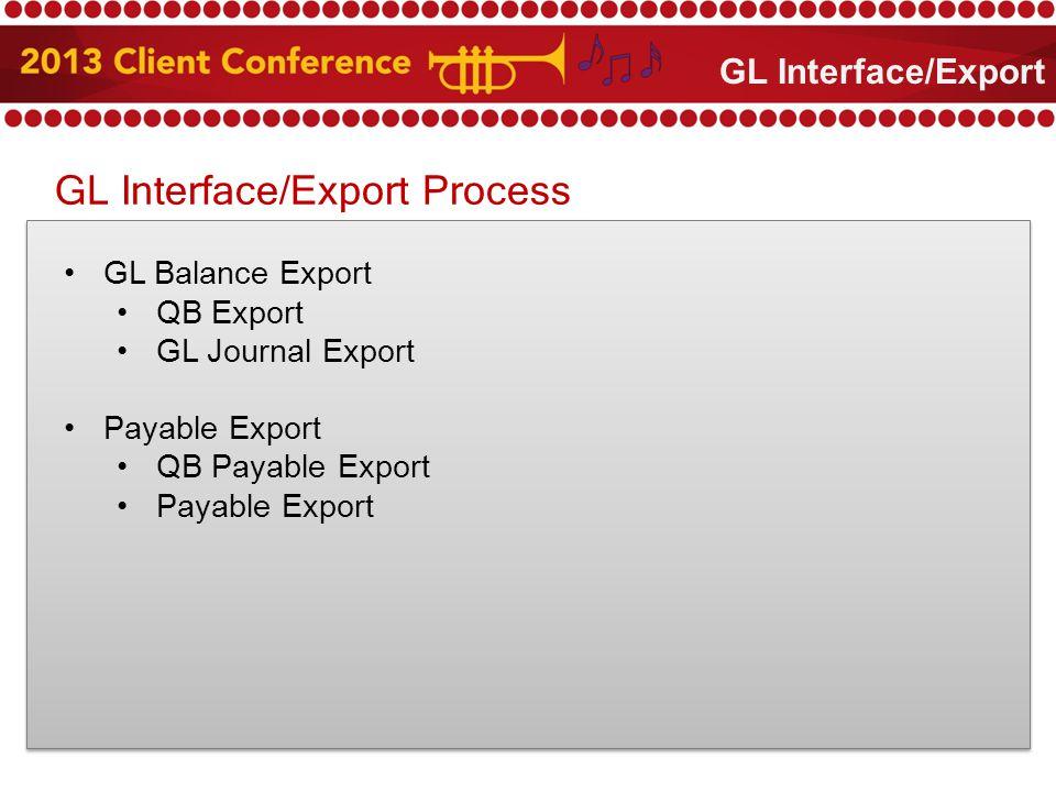 GL Interface/Export Process GL Balance Export QB Export GL Journal Export Payable Export QB Payable Export Payable Export GL Interface/Export