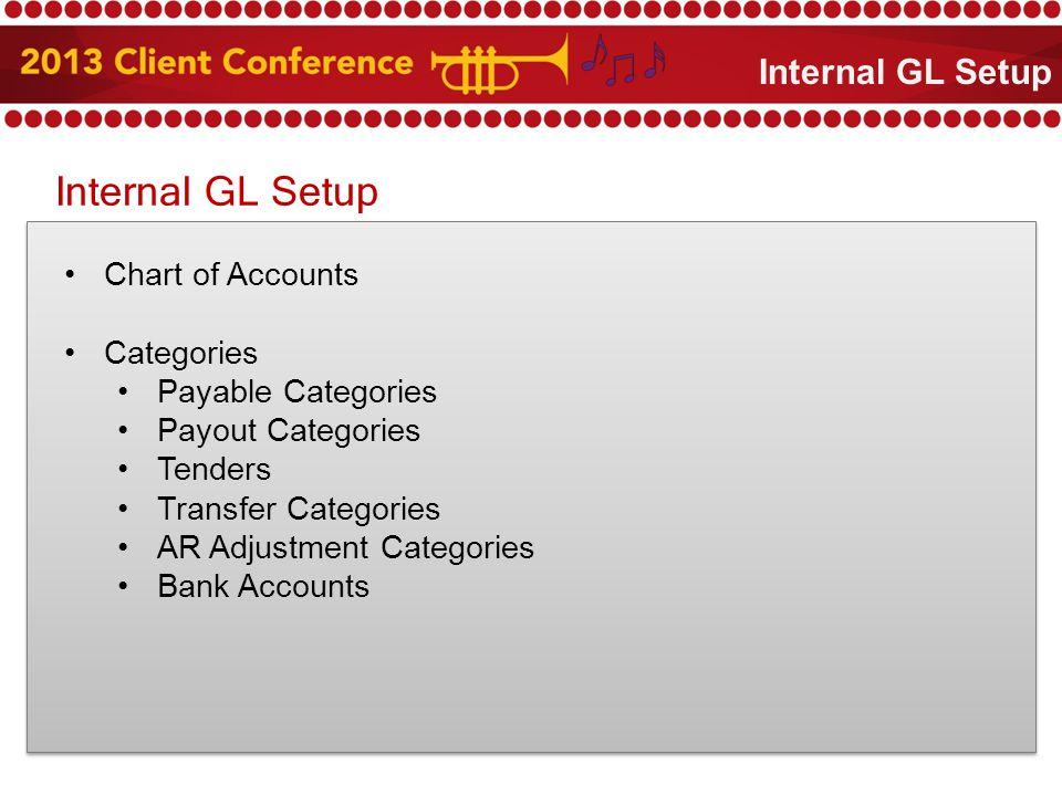 Internal GL Setup Chart of Accounts Categories Payable Categories Payout Categories Tenders Transfer Categories AR Adjustment Categories Bank Accounts Internal GL Setup
